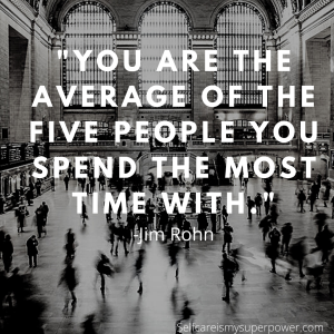 You are the average of the five people you spend the most time with. - Jim Rohn