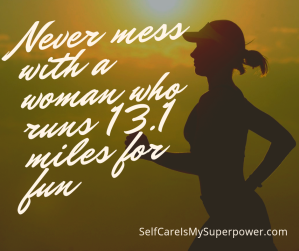 Never mess with a woman who runs 13.1 miles fo run